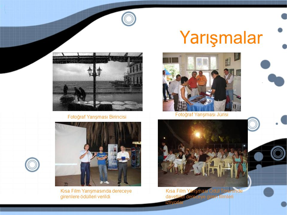 Fotoğraf Yarışması Birincisi Fotoğraf Yarışması Jürisi Kısa Film Yarışması Ödül Töreninde davetliler dereceye giren filmleri izliyorlar Kısa Film Yarışmasında dereceye girenlere ödülleri verildi.