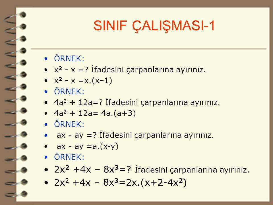 10 SINIF ÇALIŞMASI-1 ÖRNEK: x 2 - x =.İfadesini çarpanlarına ayırınız.