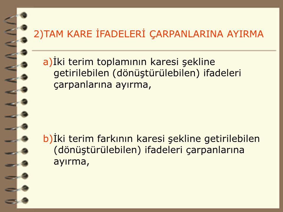 12 2)TAM KARE İFADELERİ ÇARPANLARINA AYIRMA a)İki terim toplamının karesi şekline getirilebilen (dönüştürülebilen) ifadeleri çarpanlarına ayırma, b)İki terim farkının karesi şekline getirilebilen (dönüştürülebilen) ifadeleri çarpanlarına ayırma,
