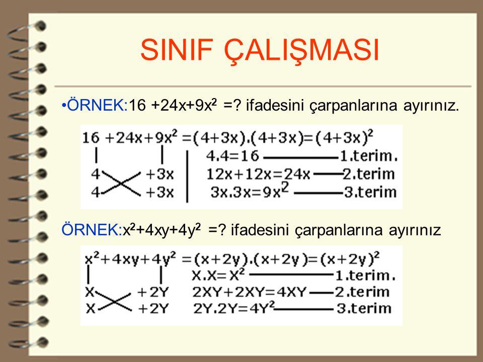 14 SINIF ÇALIŞMASI ÖRNEK:16 +24x+9x 2 =.ifadesini çarpanlarına ayırınız.