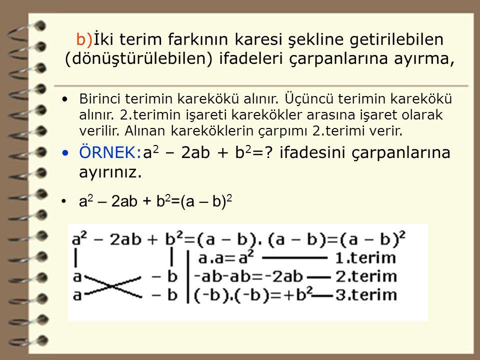 15 b)İki terim farkının karesi şekline getirilebilen (dönüştürülebilen) ifadeleri çarpanlarına ayırma, Birinci terimin karekökü alınır.