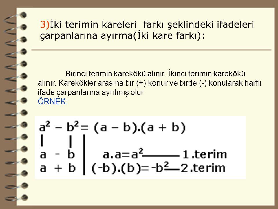 17 3)İki terimin kareleri farkı şeklindeki ifadeleri çarpanlarına ayırma(İki kare farkı): Birinci terimin karekökü alınır.