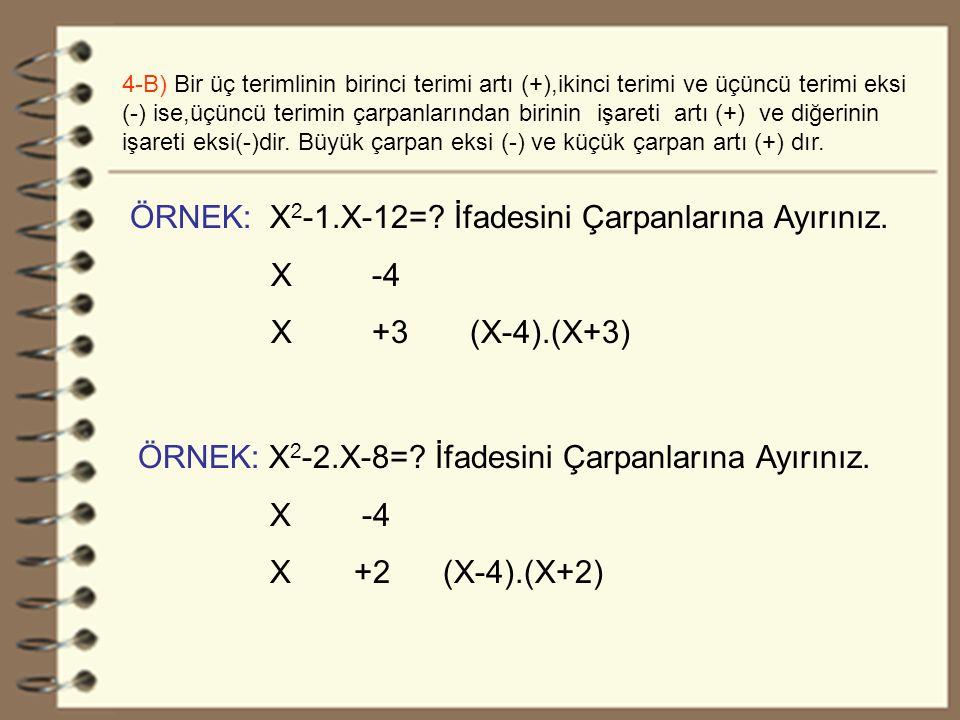 21 4-B) Bir üç terimlinin birinci terimi artı (+),ikinci terimi ve üçüncü terimi eksi (-) ise,üçüncü terimin çarpanlarından birinin işareti artı (+) ve diğerinin işareti eksi(-)dir.