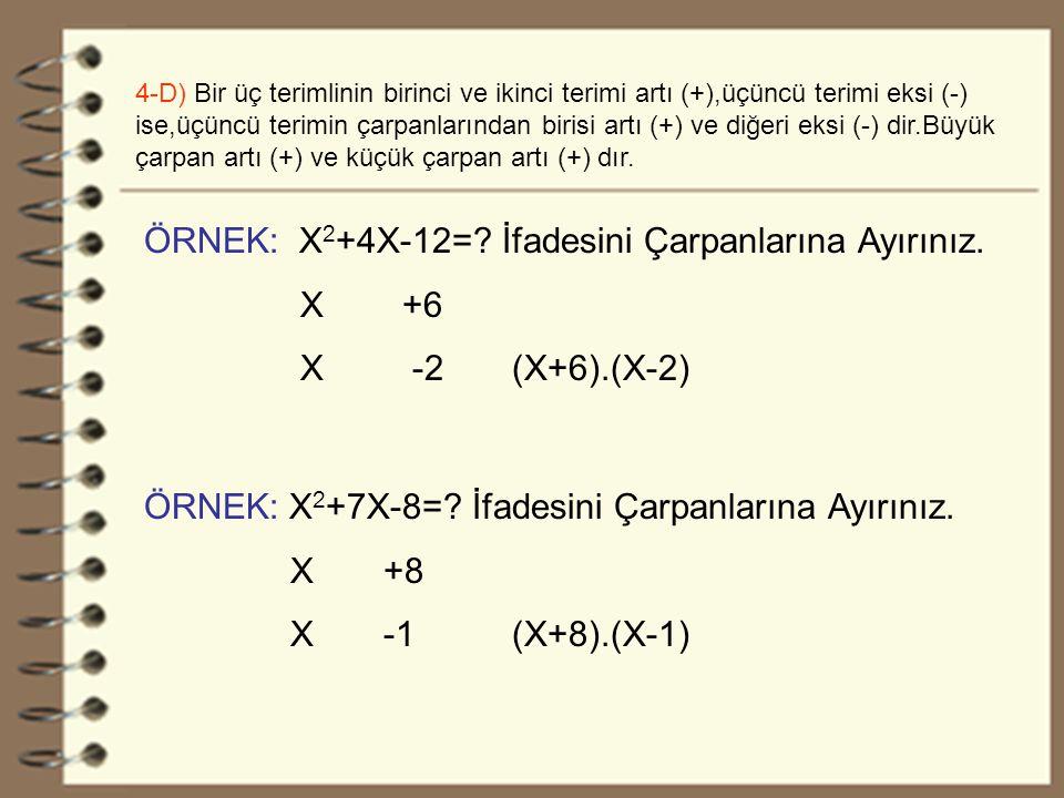 23 4-D) Bir üç terimlinin birinci ve ikinci terimi artı (+),üçüncü terimi eksi (-) ise,üçüncü terimin çarpanlarından birisi artı (+) ve diğeri eksi (-) dir.Büyük çarpan artı (+) ve küçük çarpan artı (+) dır.