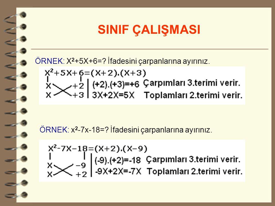 24 SINIF ÇALIŞMASI ÖRNEK: X 2 +5X+6=.İfadesini çarpanlarına ayırınız.