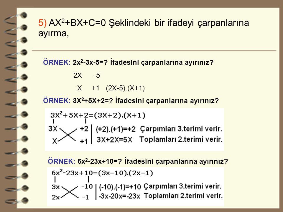 25 5) AX 2 +BX+C=0 Şeklindeki bir ifadeyi çarpanlarına ayırma, ÖRNEK: 2x 2 -3x-5=.