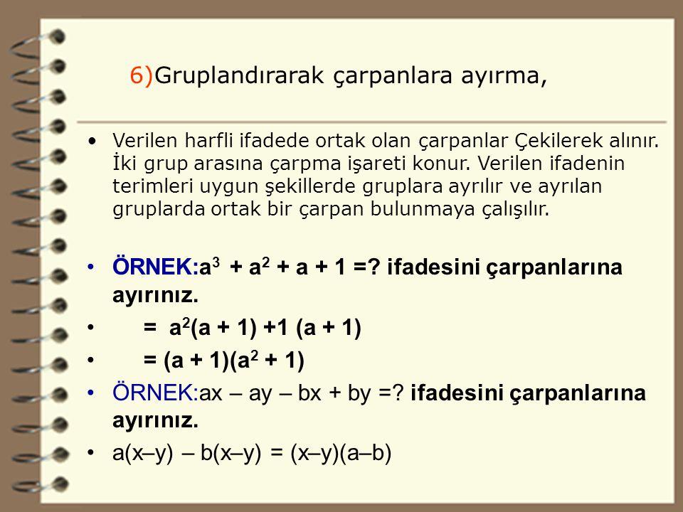 27 6)Gruplandırarak çarpanlara ayırma, Verilen harfli ifadede ortak olan çarpanlar Çekilerek alınır.