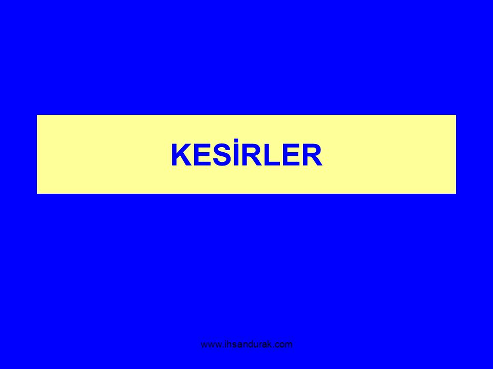www.ihsandurak.com KESİRLER