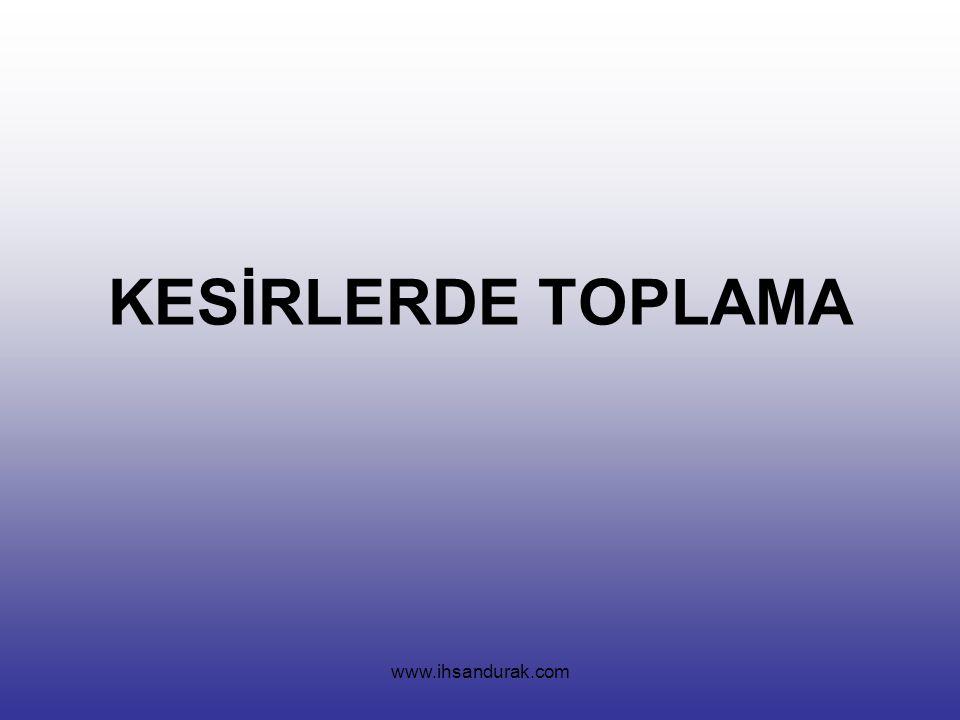 www.ihsandurak.com KESİRLERDE TOPLAMA