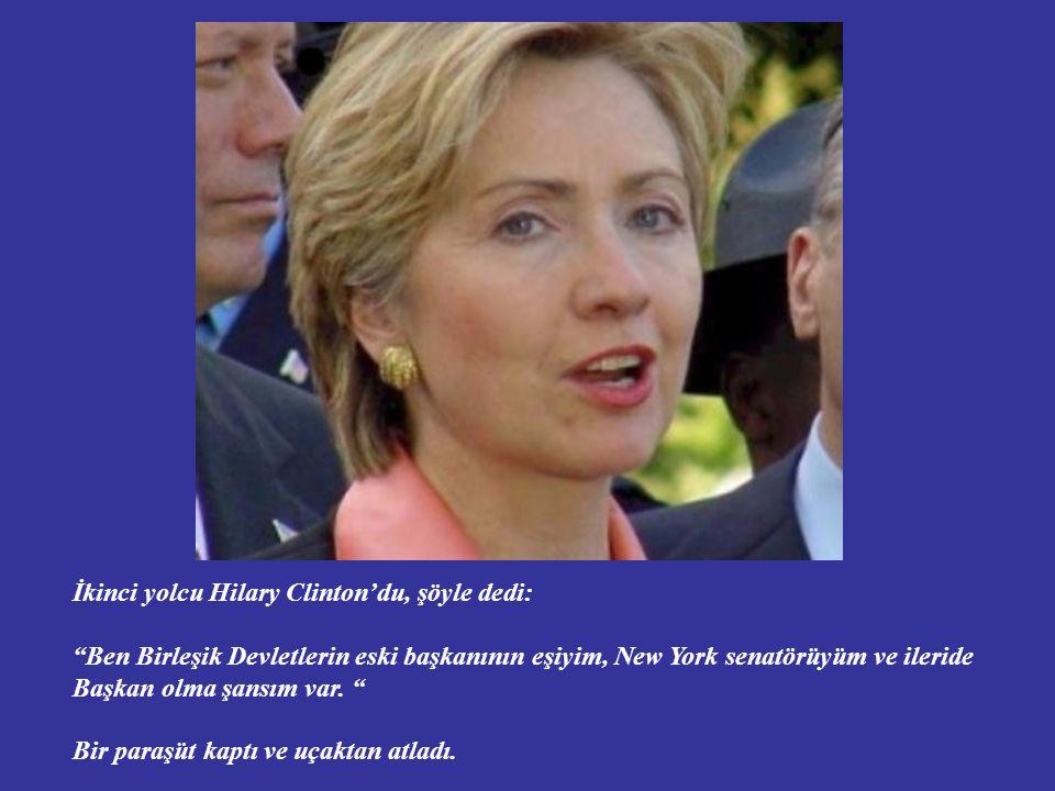 İkinci yolcu Hilary Clinton'du, şöyle dedi: Ben Birleşik Devletlerin eski başkanının eşiyim, New York senatörüyüm ve ileride Başkan olma şansım var.