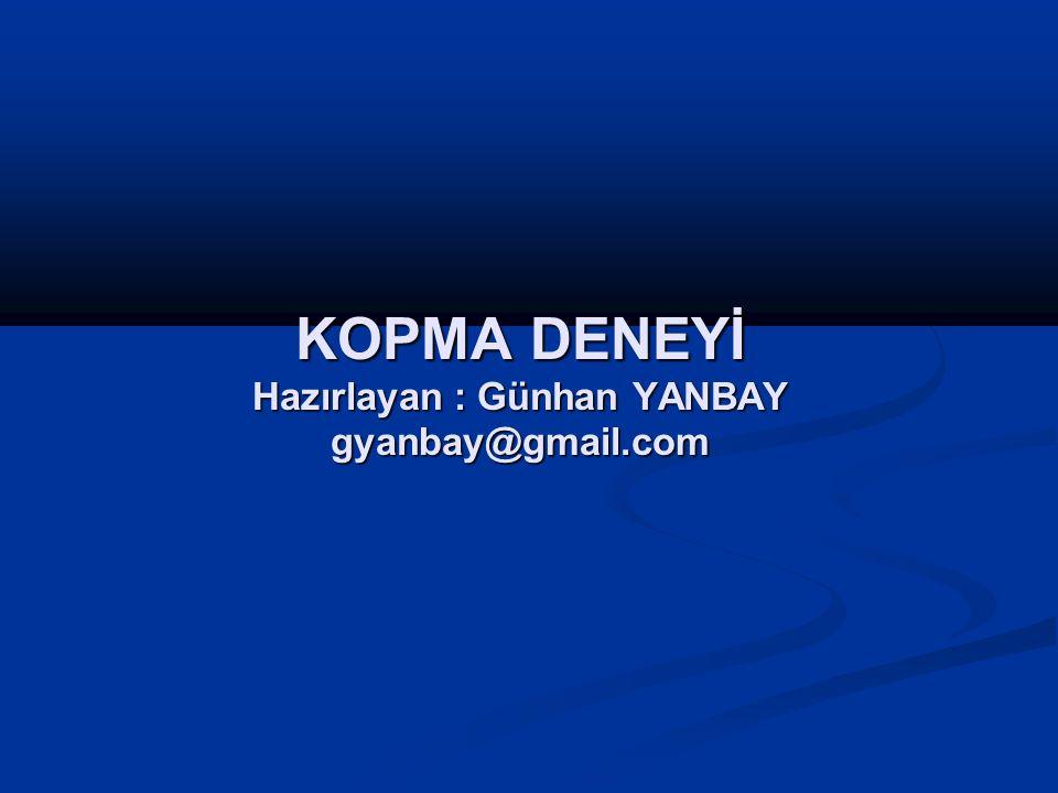 KOPMA DENEYİ Hazırlayan : Günhan YANBAY gyanbay@gmail.com