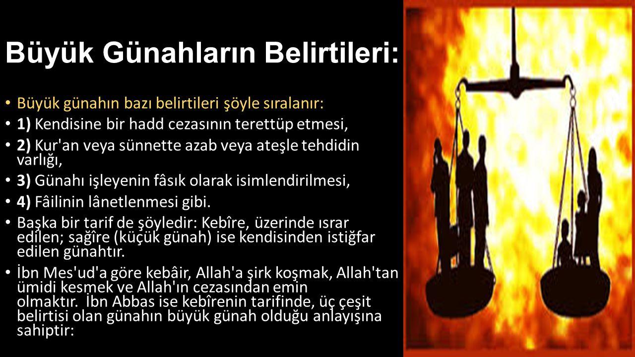 Büyük Günahların Belirtileri: Büyük günahın bazı belirtileri şöyle sıralanır: 1) Kendisine bir hadd cezasının terettüp etmesi, 2) Kur'an veya sünnette