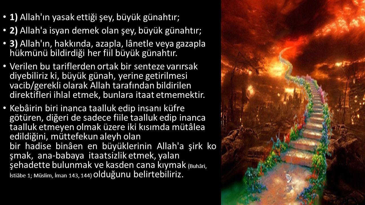 1) Allah'ın yasak ettiği şey, büyük günahtır; 2) Allah'a isyan demek olan şey, büyük günahtır; 3) Allah'ın, hakkında, azapla, lânetle veya gazapla hük