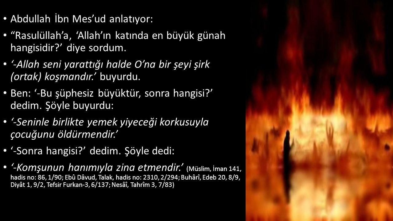 """Abdullah İbn Mes'ud anlatıyor: """"Rasulüllah'a, 'Allah'ın katında en büyük günah hangisidir?' diye sordum. '-Allah seni yarattığı halde O'na bir şeyi şi"""
