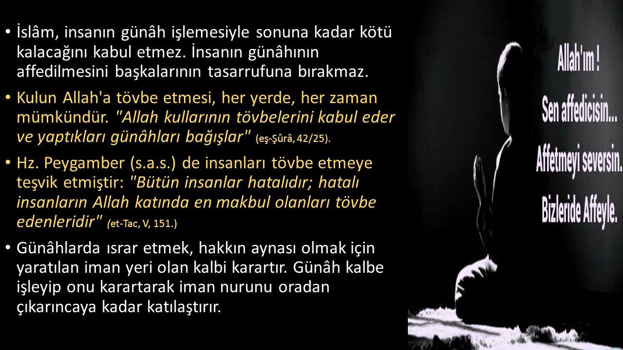 İslâm, insanın günâh işlemesiyle sonuna kadar kötü kalacağını kabul etmez. İnsanın günâhının affedilmesini başkalarının tasarrufuna bırakmaz. Kulun Al