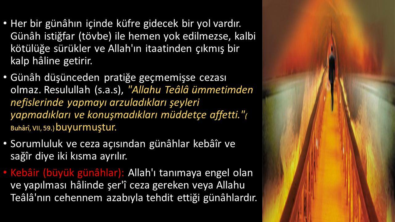 Her bir günâhın içinde küfre gidecek bir yol vardır. Günâh istiğfar (tövbe) ile hemen yok edilmezse, kalbi kötülüğe sürükler ve Allah'ın itaatinden çı