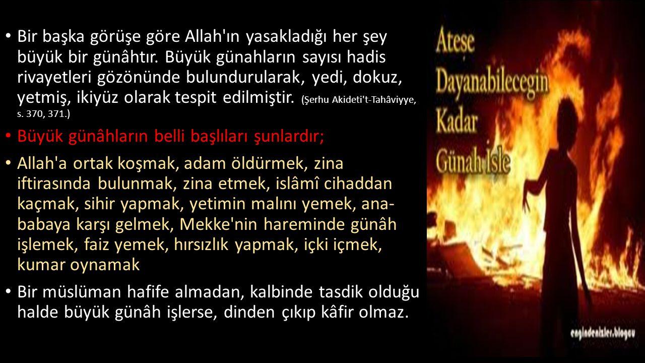 Bir başka görüşe göre Allah'ın yasakladığı her şey büyük bir günâhtır. Büyük günahların sayısı hadis rivayetleri gözönünde bulundurularak, yedi, dokuz