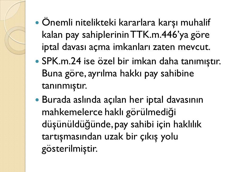 Önemli nitelikteki kararlara karşı muhalif kalan pay sahiplerinin TTK.m.446'ya göre iptal davası açma imkanları zaten mevcut.