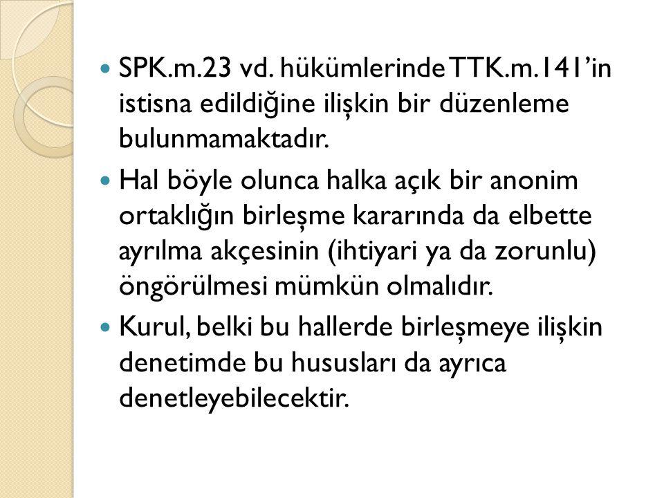 SPK.m.23 vd.hükümlerinde TTK.m.141'in istisna edildi ğ ine ilişkin bir düzenleme bulunmamaktadır.