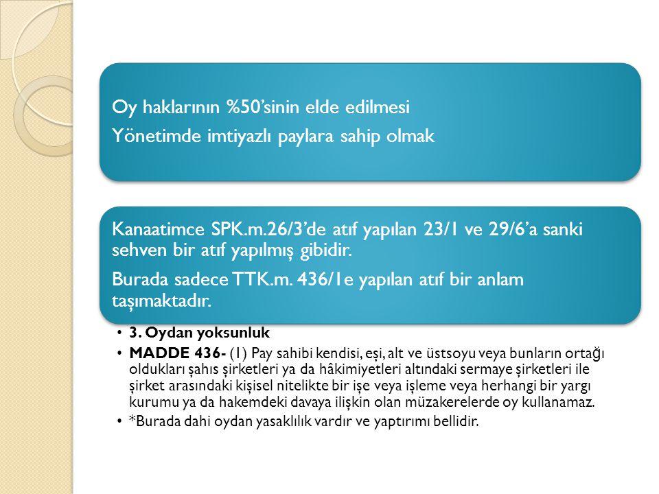 Oy haklarının %50'sinin elde edilmesi Yönetimde imtiyazlı paylara sahip olmak Kanaatimce SPK.m.26/3'de atıf yapılan 23/1 ve 29/6'a sanki sehven bir atıf yapılmış gibidir.