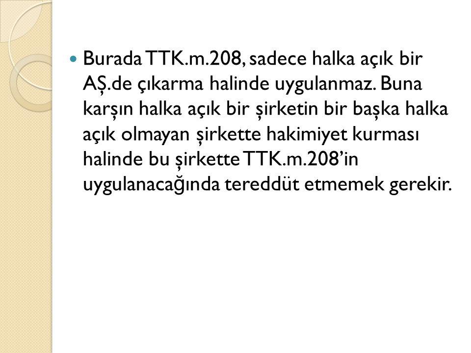 Burada TTK.m.208, sadece halka açık bir AŞ.de çıkarma halinde uygulanmaz.
