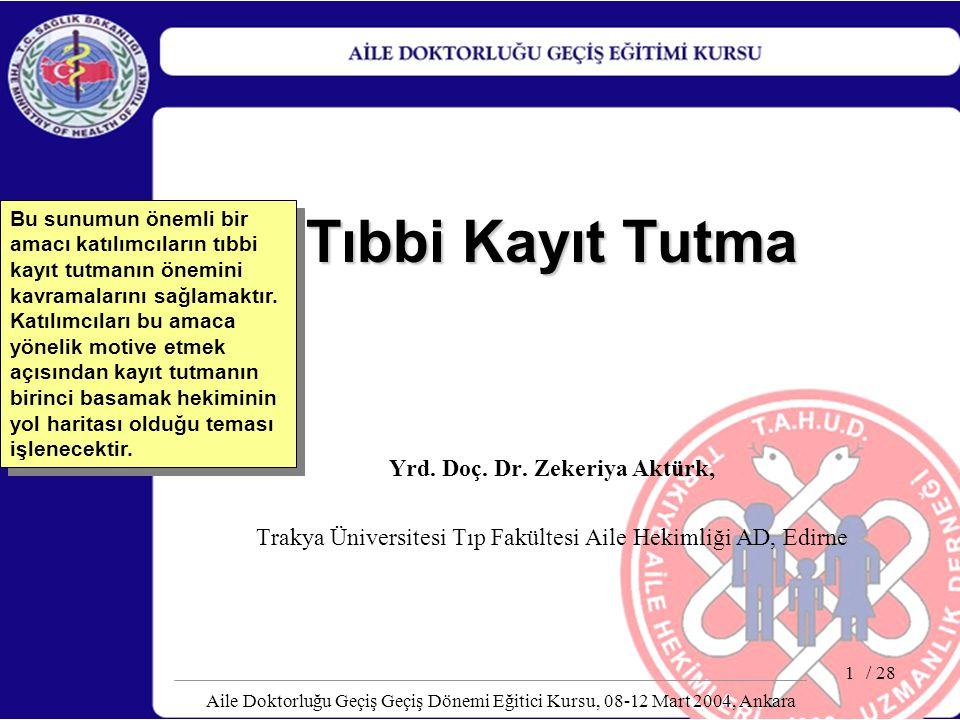/ 28 Aile Doktorluğu Geçiş Geçiş Dönemi Eğitici Kursu, 08-12 Mart 2004, Ankara 1 Tıbbi Kayıt Tutma Yrd. Doç. Dr. Zekeriya Aktürk, Trakya Üniversitesi