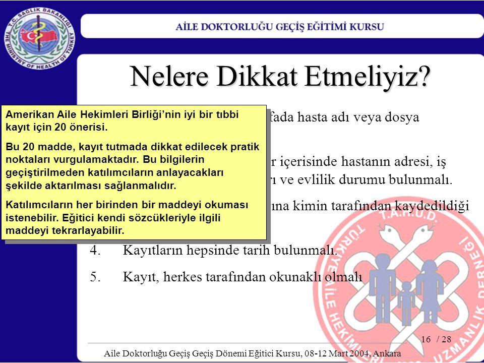 / 28 Aile Doktorluğu Geçiş Geçiş Dönemi Eğitici Kursu, 08-12 Mart 2004, Ankara 16 Nelere Dikkat Etmeliyiz? 1. Hasta kaydındaki her sayfada hasta adı v