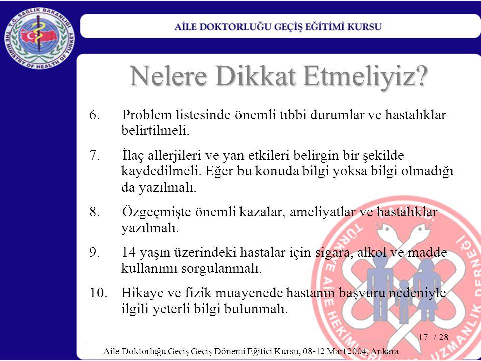 / 28 Aile Doktorluğu Geçiş Geçiş Dönemi Eğitici Kursu, 08-12 Mart 2004, Ankara 17 Nelere Dikkat Etmeliyiz? 6. Problem listesinde önemli tıbbi durumlar
