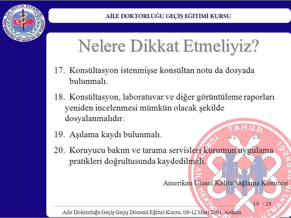 / 28 Aile Doktorluğu Geçiş Geçiş Dönemi Eğitici Kursu, 08-12 Mart 2004, Ankara 19 Nelere Dikkat Etmeliyiz? 17. Konsültasyon istenmişse konsültan notu