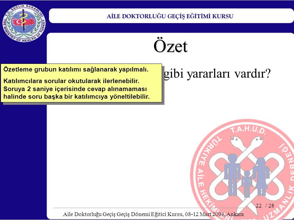 / 28 Aile Doktorluğu Geçiş Geçiş Dönemi Eğitici Kursu, 08-12 Mart 2004, Ankara 22 Özet Kayıt tutmanın ne gibi yararları vardır? Özetleme grubun katılı