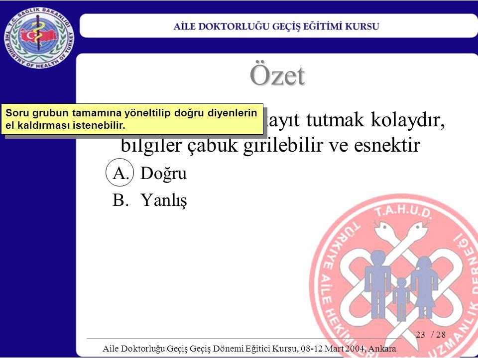 / 28 Aile Doktorluğu Geçiş Geçiş Dönemi Eğitici Kursu, 08-12 Mart 2004, Ankara 23 Özet Kaynağa dayalı kayıt tutmak kolaydır, bilgiler çabuk girilebili