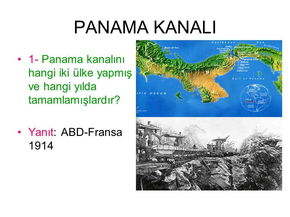 PANAMA KANALI 1- Panama kanalını hangi iki ülke yapmış ve hangi yılda tamamlamışlardır.