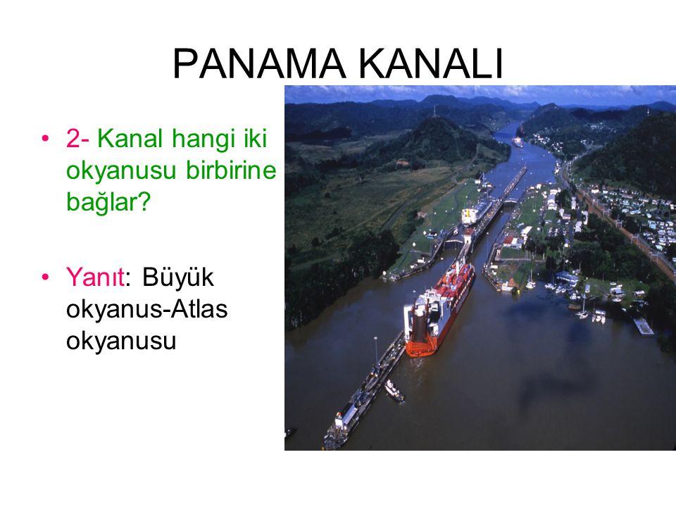 PANAMA KANALI 2- Kanal hangi iki okyanusu birbirine bağlar? Yanıt: Büyük okyanus-Atlas okyanusu