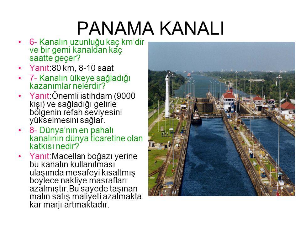 PANAMA KANALI 6- Kanalın uzunluğu kaç km'dir ve bir gemi kanaldan kaç saatte geçer.