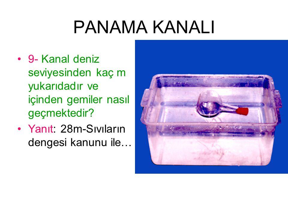 PANAMA KANALI 9- Kanal deniz seviyesinden kaç m yukarıdadır ve içinden gemiler nasıl geçmektedir.