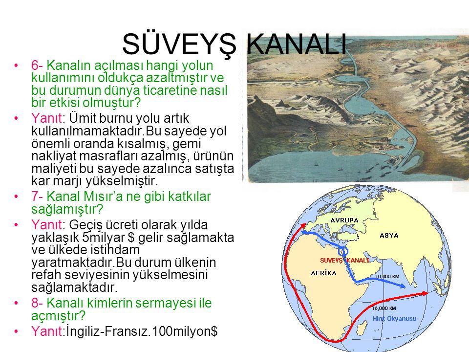 SÜVEYŞ KANALI 6- Kanalın açılması hangi yolun kullanımını oldukça azaltmıştır ve bu durumun dünya ticaretine nasıl bir etkisi olmuştur.