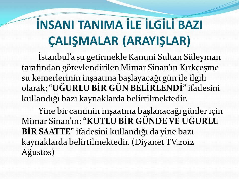 İNSANI TANIMA İLE İLGİLİ BAZI ÇALIŞMALAR (ARAYIŞLAR) İstanbul'a su getirmekle Kanuni Sultan Süleyman tarafından görevlendirilen Mimar Sinan'ın Kırkçeş
