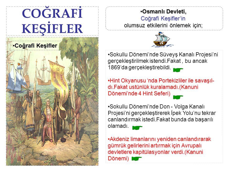 COĞRAFİ KEŞİFLER Sokullu Dönemi'nde Süveyş Kanalı Projesi'ni gerçekleştirilmek istendi.Fakat, bu ancak 1869'da gerçekleştirebildi. Hint Okyanusu 'nda