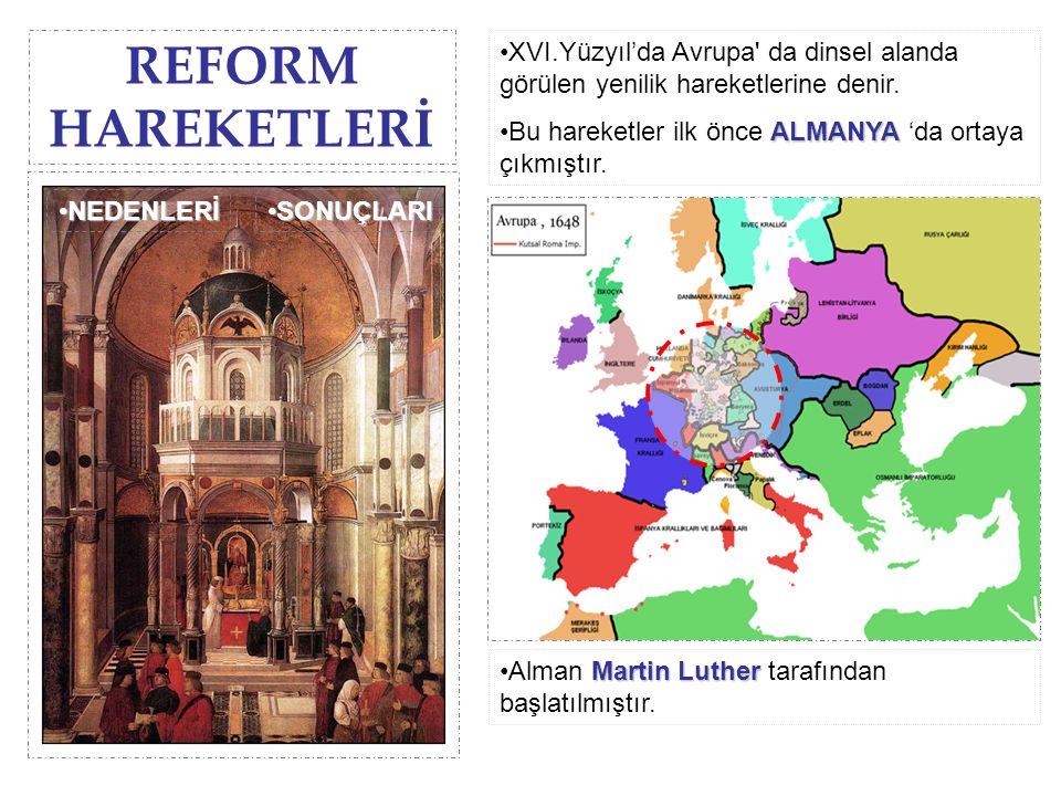 REFORM HAREKETLERİ XVI.Yüzyıl'da Avrupa' da dinsel alanda görülen yenilik hareketlerine denir. ALMANYABu hareketler ilk önce ALMANYA 'da ortaya çıkmış
