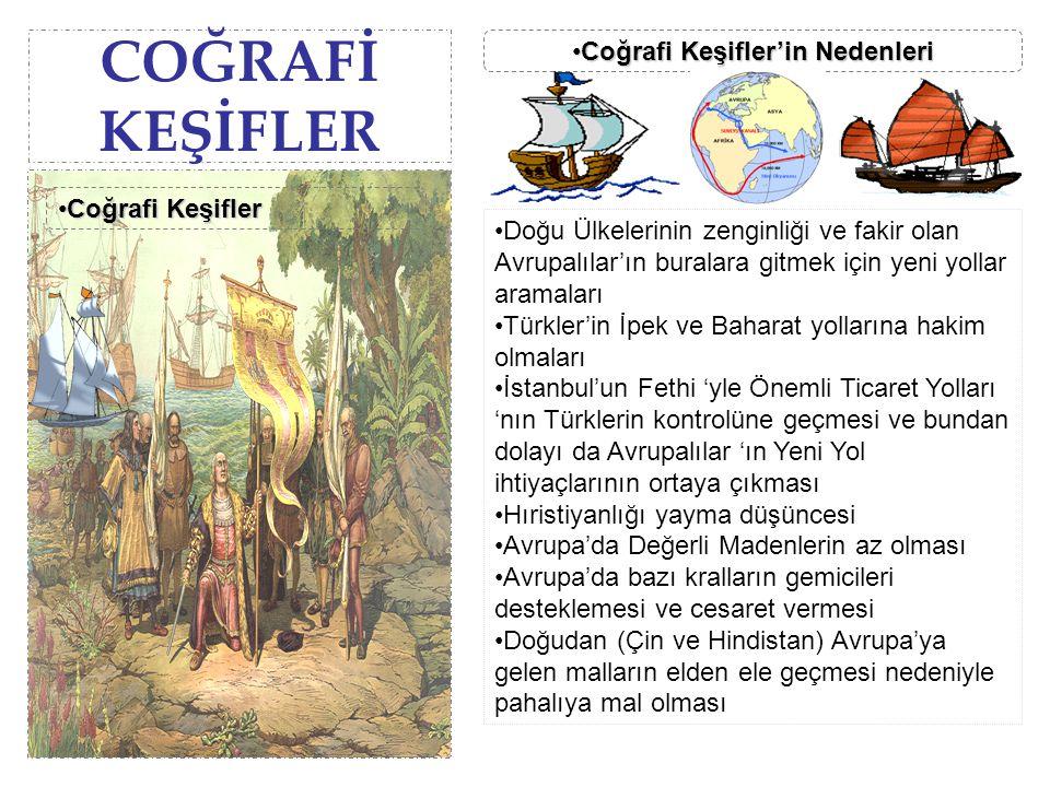 COĞRAFİ KEŞİFLER Doğu Ülkelerinin zenginliği ve fakir olan Avrupalılar'ın buralara gitmek için yeni yollar aramaları Türkler'in İpek ve Baharat yollar