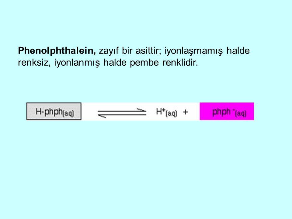 Phenolphthalein, zayıf bir asittir; iyonlaşmamış halde renksiz, iyonlanmış halde pembe renklidir.