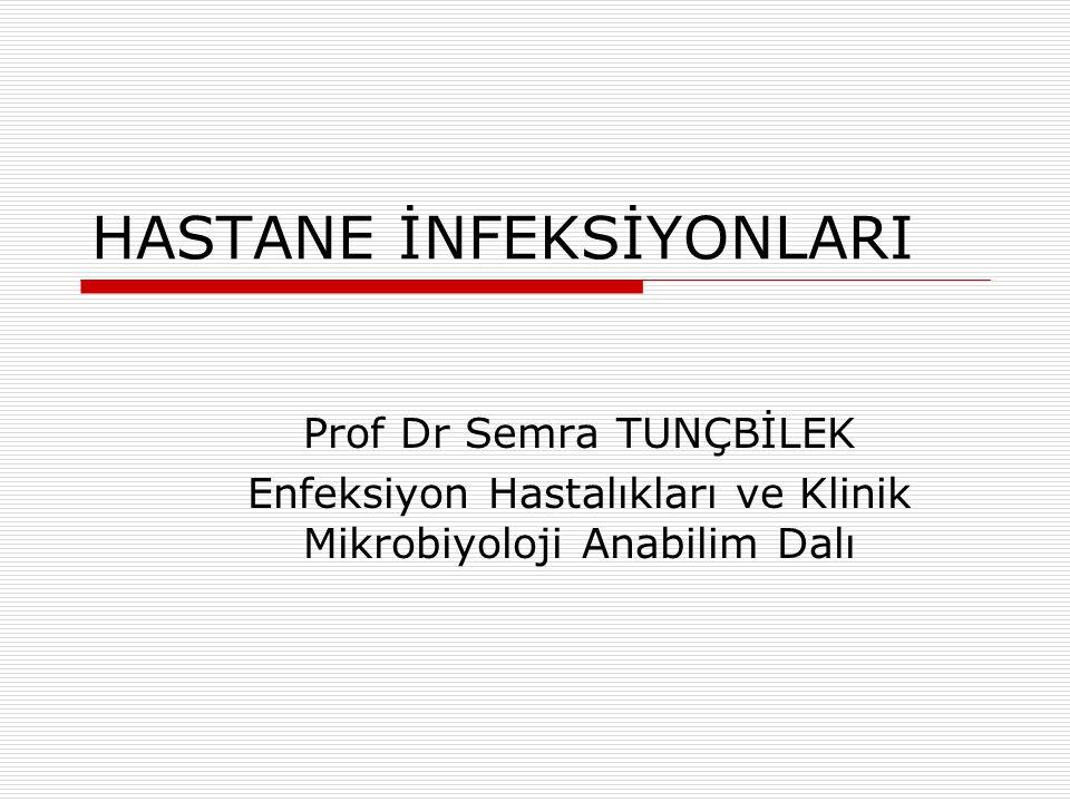 HASTANE İNFEKSİYONLARI Prof Dr Semra TUNÇBİLEK Enfeksiyon Hastalıkları ve Klinik Mikrobiyoloji Anabilim Dalı