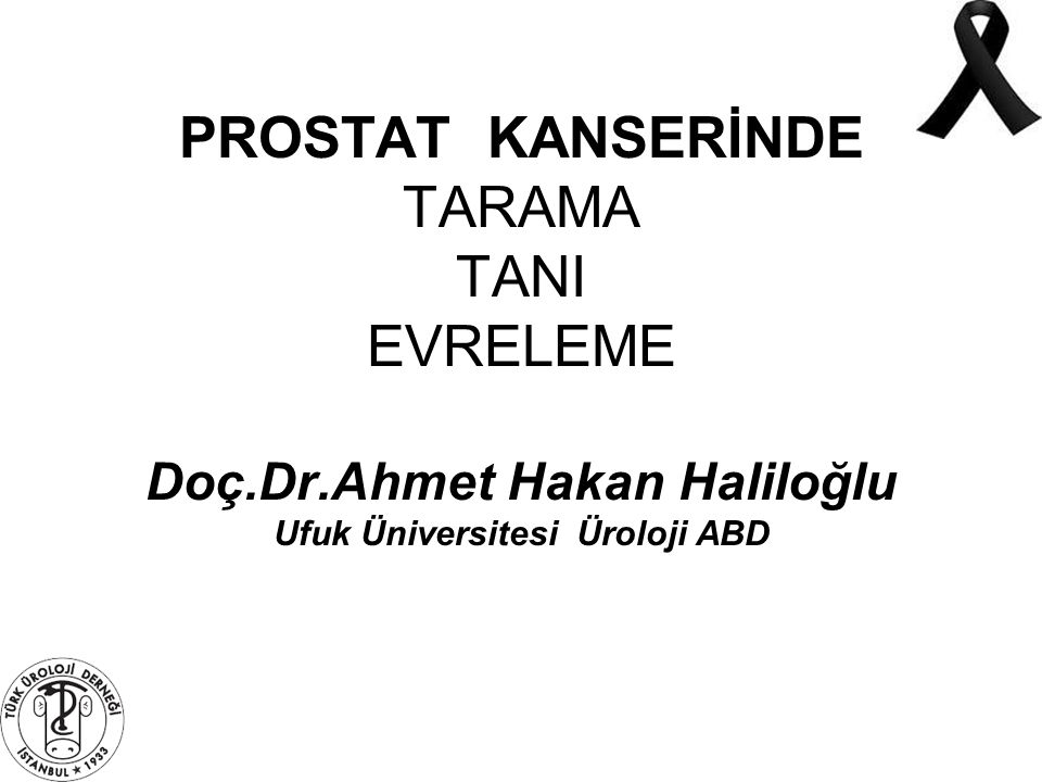 PROSTAT KANSERİNDE TARAMA TANI EVRELEME Doç.Dr.Ahmet Hakan Haliloğlu Ufuk Üniversitesi Üroloji ABD