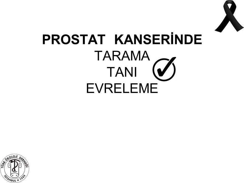 PROSTAT KANSERİNDE TARAMA TANI EVRELEME