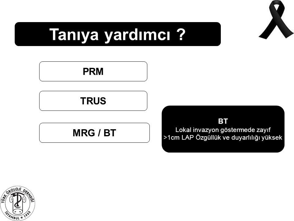 Tanıya yardımcı ? PRM TRUS MRG / BT BT Lokal invazyon göstermede zayıf >1cm LAP Özgüllük ve duyarlılığı yüksek