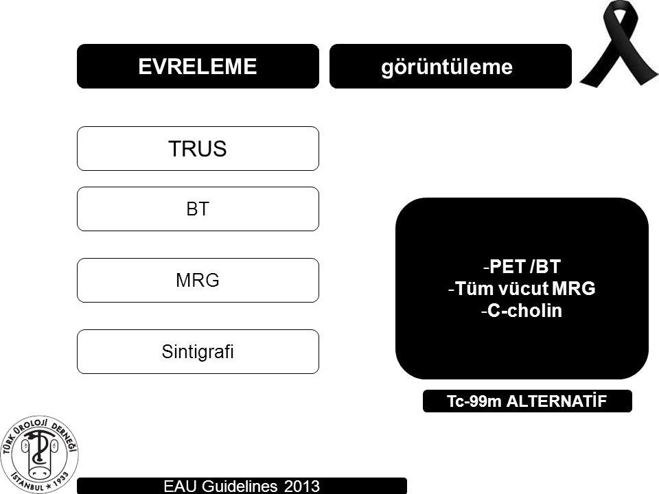 EVRELEME TRUS BT MRG görüntüleme Sintigrafi EAU Guidelines 2013 -PET /BT -Tüm vücut MRG -C-cholin Tc-99m ALTERNATİF