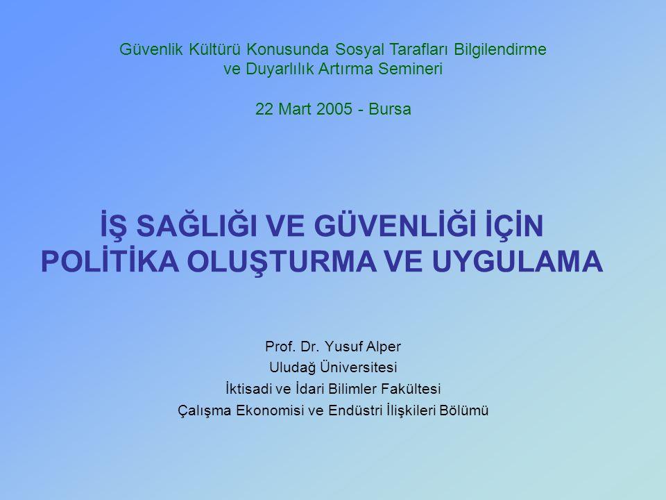 Prof. Dr. Yusuf Alper Uludağ Üniversitesi İktisadi ve İdari Bilimler Fakültesi Çalışma Ekonomisi ve Endüstri İlişkileri Bölümü İŞ SAĞLIĞI VE GÜVENLİĞİ
