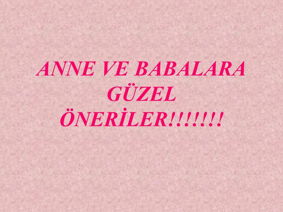 ANNE VE BABALARA GÜZEL ÖNERİLER!!!!!!!