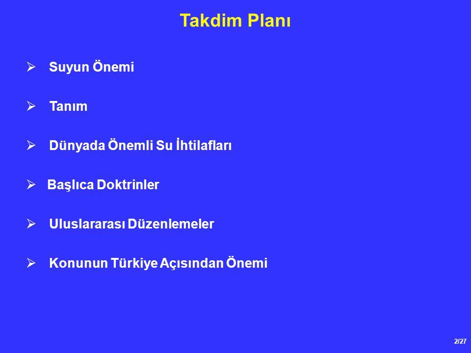 2/27 Takdim Planı  Suyun Önemi  Tanım  Dünyada Önemli Su İhtilafları  Başlıca Doktrinler  Uluslararası Düzenlemeler  Konunun Türkiye Açısından Ö