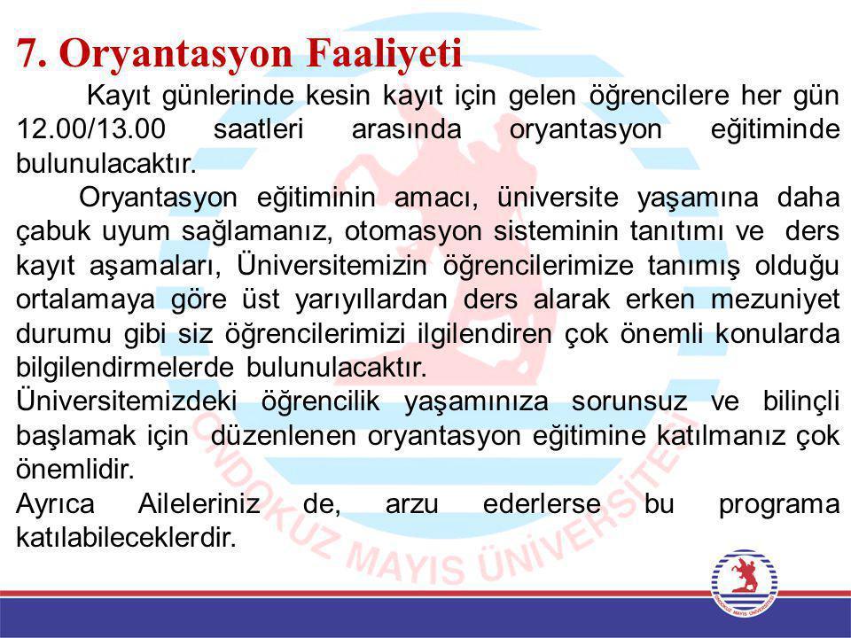 7. Oryantasyon Faaliyeti Kayıt günlerinde kesin kayıt için gelen öğrencilere her gün 12.00/13.00 saatleri arasında oryantasyon eğitiminde bulunulacakt